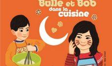 Spectacle Familial : Bulle et Bob dans la cuisine, dimanche 15 octobre